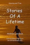 Stories Of A Lifetime: Extraordinary events in an extraordinary life