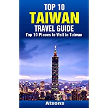 Top 10 Places to Visit in Taiwan - Top 10 Taiwan Travel Guide (Includes Taipei, Tainan, Sun Moon Lake, Taroko Gorge, & More)