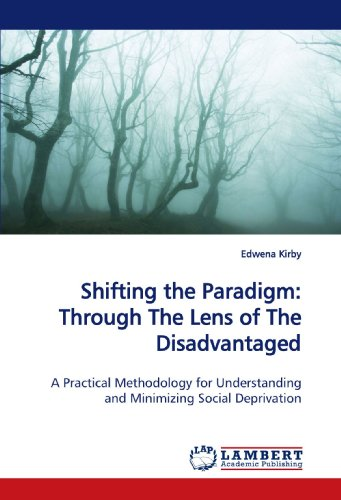 Shifting the Paradigm: Through The Lens of The Disadvantaged: A Practical Methodology for Understanding and Minimizing Social Deprivation