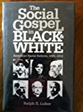 The Social Gospel in Black and White : American Racial Reform, 1885-1912, Luker, Ralph E., 0807819786