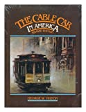 img - for The Cable Car in America: A New Treatise upon Cable or Rope Traction as Applied to the Working of Street and Other Railways book / textbook / text book