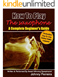 How To Play The Saxophone - A Complete Beginner's Guide