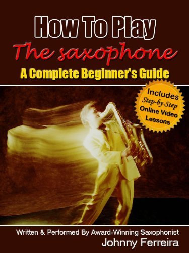 How To Play The Saxophone - A Complete Beginner