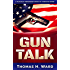 GUN TALK (Should we own guns? Terrorist attack summaries and thrilling real stories, Book 1)