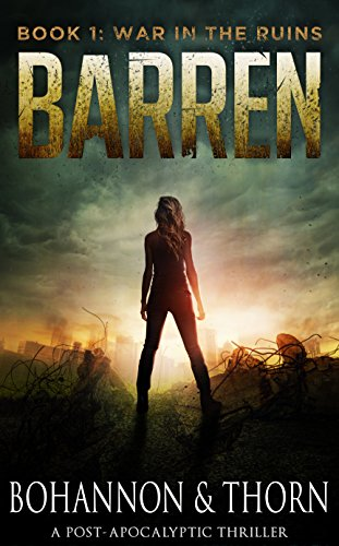 BARREN: Book 1 - War in the Ruins (A Post-Apocalyptic Thriller) by [Thorn, J., Bohannon, Zach]