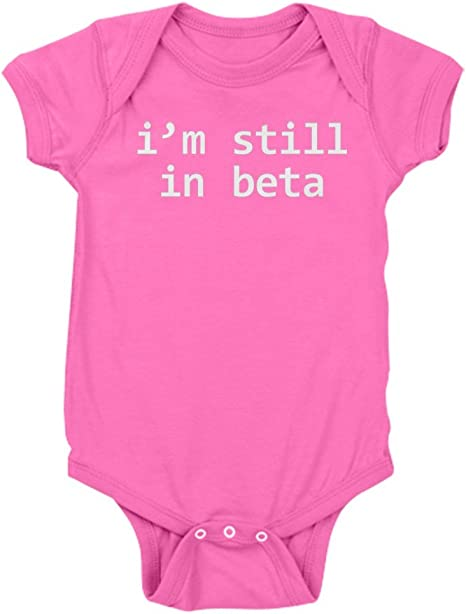 CafePress Im Still in Beta Baby Bodysuit