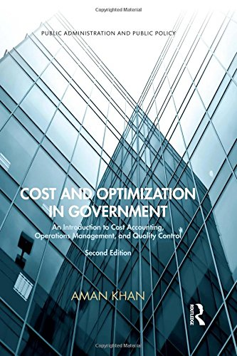 Cost and Optimization in Government: An Introduction to Cost Accounting, Operations Management, and Quality Control, Second Edition (Public Administration and Public Policy)