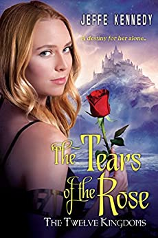 The Twelve Kingdoms: The Tears of the Rose by [Kennedy, Jeffe]