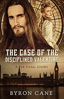 The Case of the Disciplined Valentine (A Sir Fang Story) by [Cane, Byron]