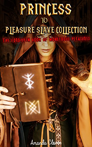 Princess to Pleasure Slave Collection: The Forbidden Book of Monstrous Pleasures