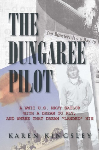 """Navy Dungaree (The Dungaree Pilot: A WWII U.S. Navy sailor with a dream to fly; And where that dream """"landed """"him)"""