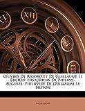 Uvres de Rigord et de Guillaume le Breton, Historiens de Philippe-Auguste, Anonymous and Anonymous, 1149259981