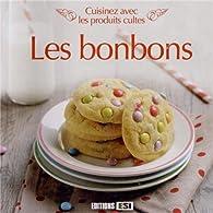 Les bonbons : Cuisinez avec les produits cultes par Sylvie Aït-Ali