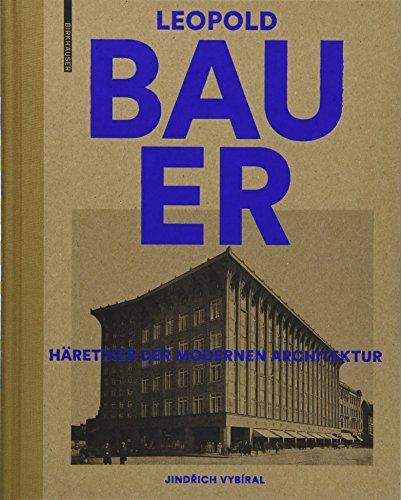 Leopold Bauer, 1872-1938: Häretiker Der Modernen Architektur