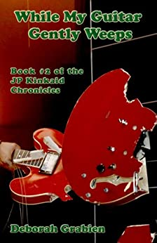 While My Guitar Gently Weeps: Book #2 of the JP Kinkaid Chronicles (English Edition) de [Grabien, Deborah]