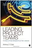 Leading Project Teams: The Basics of Project Management and Team Leadership by Cobb, Anthony T. 2nd (second) (2011) Paperback