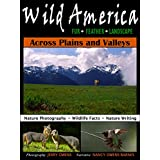 Wild America: Across Plains and Valleys: Nature Photography, Wildlife Facts, and Nature Writing (Wild America Series)