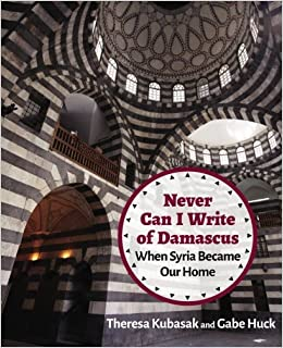 Image result for NEVER CAN I WRITE OF DAMASCUS WHEN SYRIA BECAME OUR HOME by Gabe Huck and Theresa Kubasak
