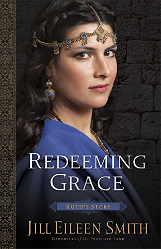 Redeeming Grace (Daughters of the Promised Land Book #3): Ruth's Story by [Smith, Jill Eileen]