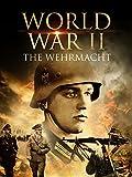 World War II: The Wehrmacht