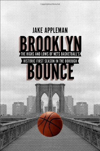 Brooklyn Bounce: The Highs and Lows of Nets Basketball's Historic First Season in the Borough
