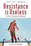 img - for Resistance is Useless: The Art of Business Persuasion by Geoff Burch (2003-03-07) book / textbook / text book