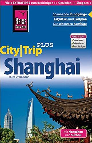 Reise Know-How Reiseführer Shanghai mit Hangzhou und Suzhou (CityTrip PLUS): mit Stadtplan und kostenloser Web-App