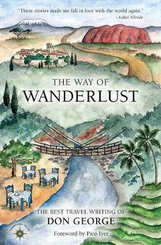 Read Online The Way of Wanderlust: The Best Travel Writing of Don George pdf