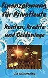 Finanzplanung für Privatleute: Konten, Kredite und Geldanlage (German Edition)