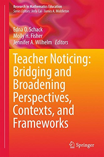 Teacher Noticing: Bridging and Broadening Perspectives, Contexts, and Frameworks (Research in Mathematics Education)