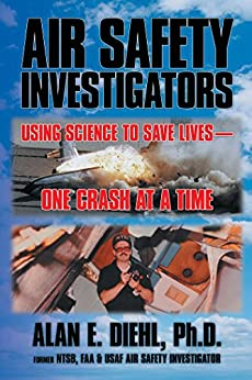 Air Safety Investigators: Using Science to Save Lives—One Crash at a Time by [Diehl Ph.D., Alan E.]
