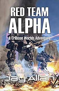 Red Team Alpha: A Crimson Worlds Adventure (Crimson Worlds Adventures Book 1) by [Allan, Jay]