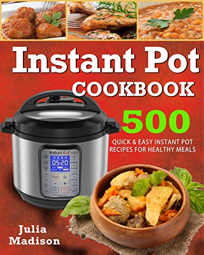 Instant Pot cookbook : 500 Quick& Easy Instant Pot Recipes For Healthy Meals by Julia  Madison