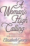 A Woman's High Calling, Elizabeth George, 0736903275