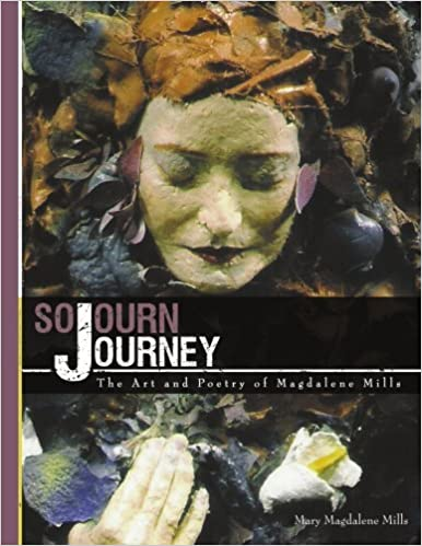 Book Sojourn Journey: The Art and Poetry of Magdalene Mills by Mary Magdalene Mills (2008-03-12)