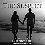 The Suspect: A True Story of Love, Marriage, Betrayal and Murder | Jenny Friel