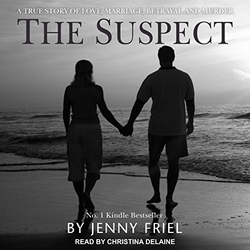 The Suspect: A True Story of Love, Marriage, Betrayal and Murder