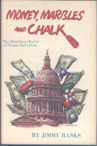 Money, marbles, and chalk;: The wondrous world of Texas politics