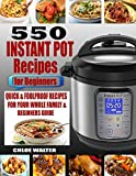 INSTANT POT RECIPES FOR BEGINNERS: 550 Quick