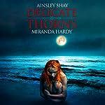 Delicate Thorns   Ainsley Shay,Miranda Hardy