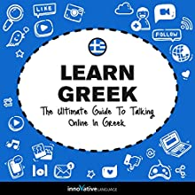 Learn Greek: The Ultimate Guide to Talking Online in Greek Speech by  Innovative Language Learning LLC Narrated by  GreekPod101.com