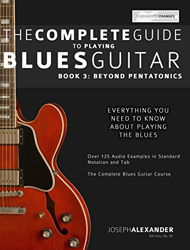 The Complete Guide to Playing Blues Guitar Book Three: Beyond Pentatonics (Play Blues Guitar 3) Play Alexander Series