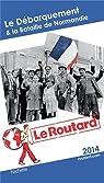 Guide du routard. Débarquement & Bataille de Normandie. 2014 par Guide du Routard