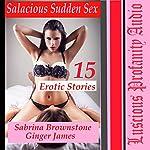 Salacious Sudden Sex: 15 Erotic Stories | Sabrina Brownstone,Ginger James