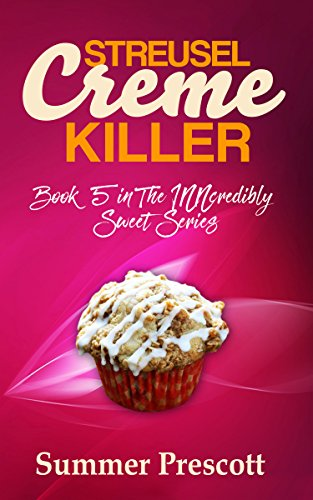 - Streusel Creme Killer: Book 5 in The INNcredibly Sweet Series
