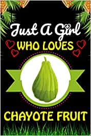 Just a Girl Who loves Chayote Fruit: Chayote Fruits Lover Blank Lined Composition Notebook Gift For Him, Girlfriend, Girls, Sister, Mom, Women Who ... Valentine's And Birthday Funny Gift Ideas
