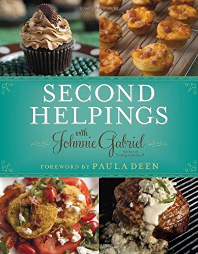 Second Helpings (Cooking In The South With Johnnie Gabriel)
