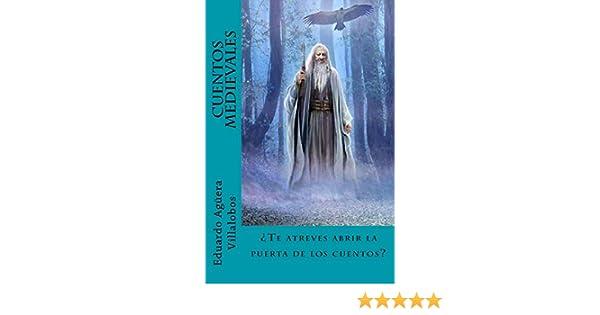 Amazon.com: Cuentos Medievales (Spanish Edition) (9781974421572): Eduardo Agüera Villalobos: Books