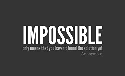 IMPOSSIBLE-only means that you haven't found the solution yet