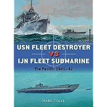 USN Fleet Destroyer vs IJN Fleet Submarine: The Pacific 1941–42 (Duel Book 90)